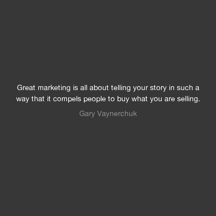 Great marketing is all about telling your story in such a way it compels people to buy what you are selling - Gary Vaynerchuk